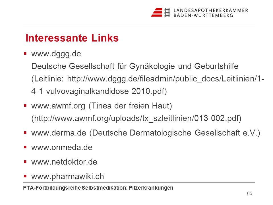 PTA-Fortbildungsreihe Selbstmedikation: Pilzerkrankungen Interessante Links www.dggg.de Deutsche Gesellschaft für Gynäkologie und Geburtshilfe (Leitli