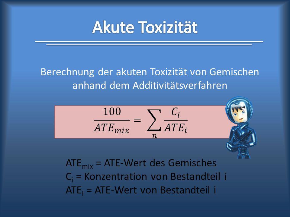 Berechnung der akuten Toxizität von Gemischen anhand dem Additivitätsverfahren ATE mix = ATE-Wert des Gemisches C i = Konzentration von Bestandteil i