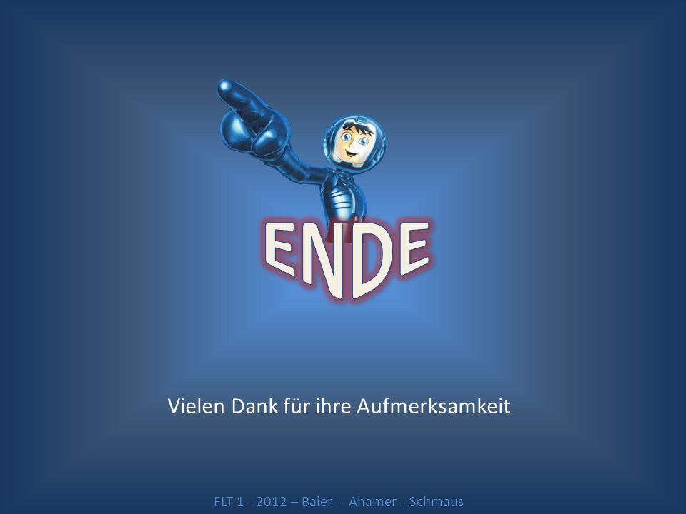 Vielen Dank für ihre Aufmerksamkeit FLT 1 - 2012 – Baier - Ahamer - Schmaus