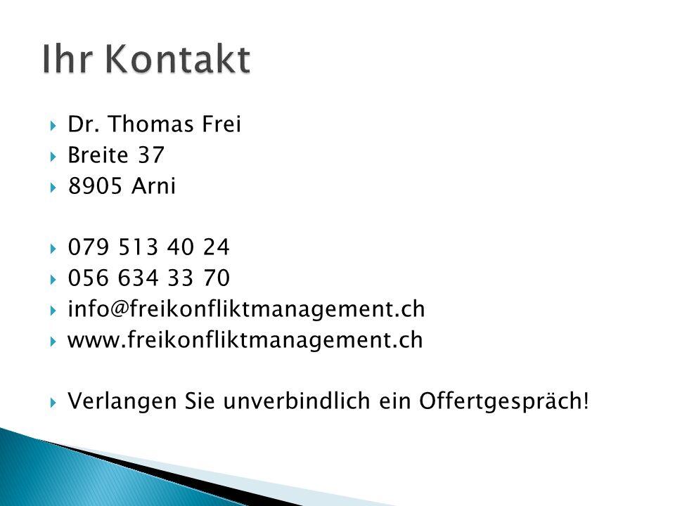 Dr. Thomas Frei Breite 37 8905 Arni 079 513 40 24 056 634 33 70 info@freikonfliktmanagement.ch www.freikonfliktmanagement.ch Verlangen Sie unverbindli