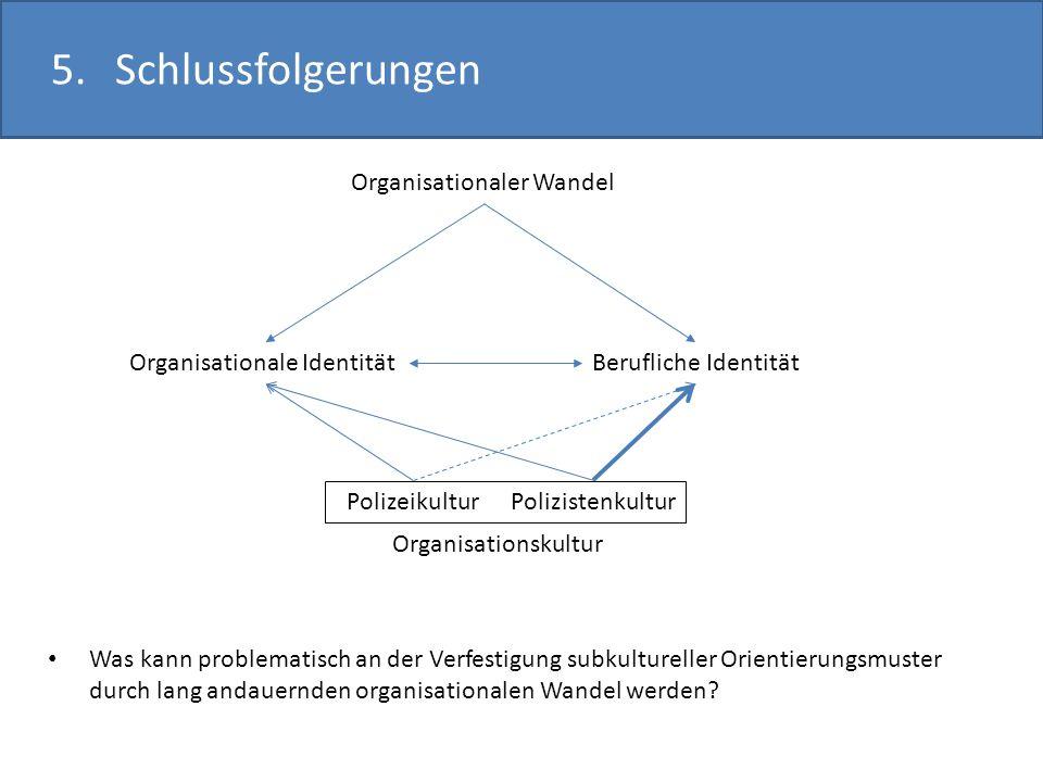 5.Schlussfolgerungen Was kann problematisch an der Verfestigung subkultureller Orientierungsmuster durch lang andauernden organisationalen Wandel werd