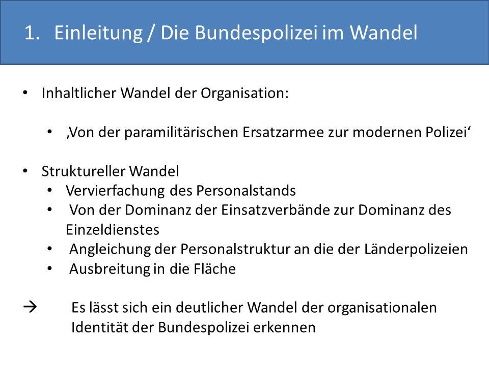 1. Einleitung / Die Bundespolizei im Wandel Inhaltlicher Wandel der Organisation: Von der paramilitärischen Ersatzarmee zur modernen Polizei Strukture