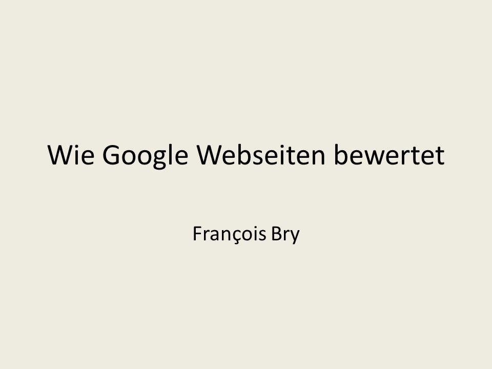 Wie Google Webseiten bewertet François Bry