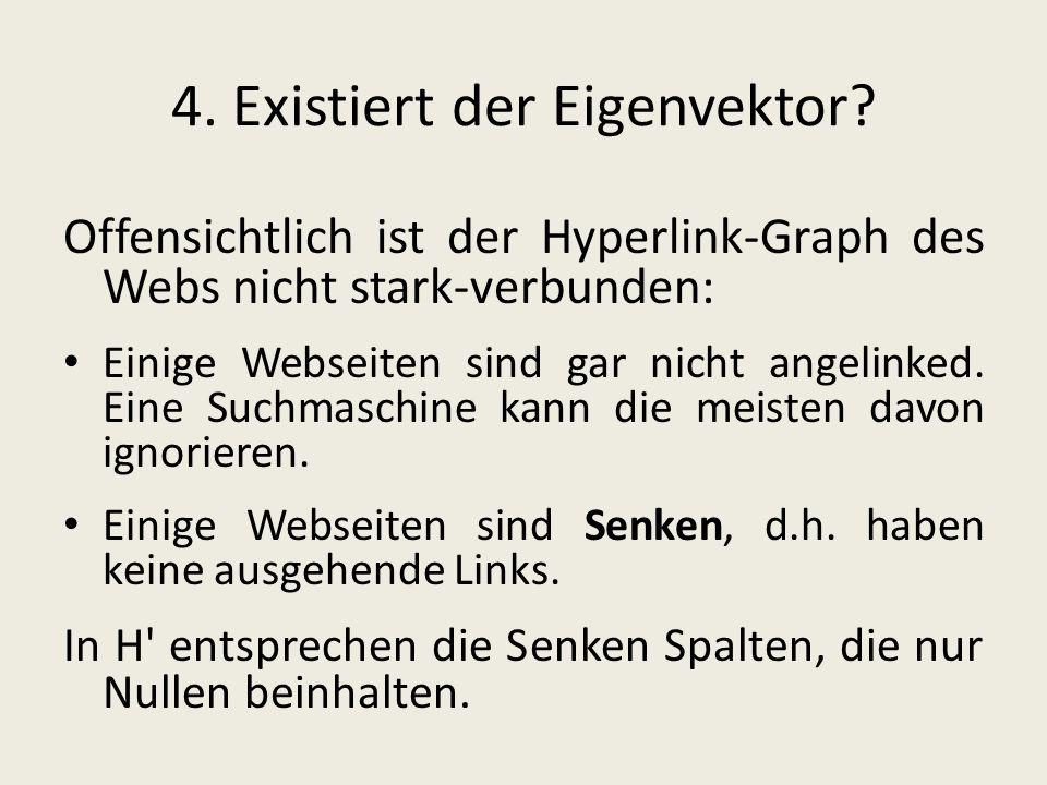 4. Existiert der Eigenvektor? Offensichtlich ist der Hyperlink-Graph des Webs nicht stark-verbunden: Einige Webseiten sind gar nicht angelinked. Eine