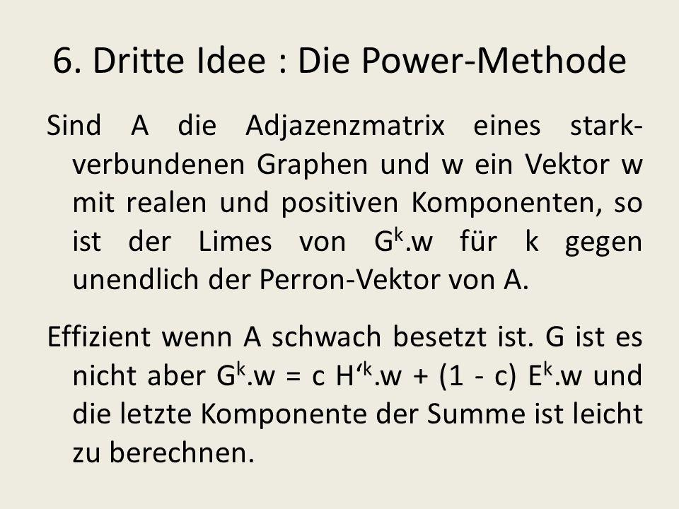 6. Dritte Idee : Die Power-Methode Sind A die Adjazenzmatrix eines stark- verbundenen Graphen und w ein Vektor w mit realen und positiven Komponenten,