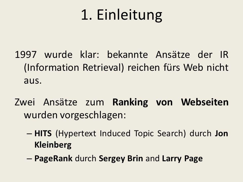 1. Einleitung 1997 wurde klar: bekannte Ansätze der IR (Information Retrieval) reichen fürs Web nicht aus. Zwei Ansätze zum Ranking von Webseiten wurd