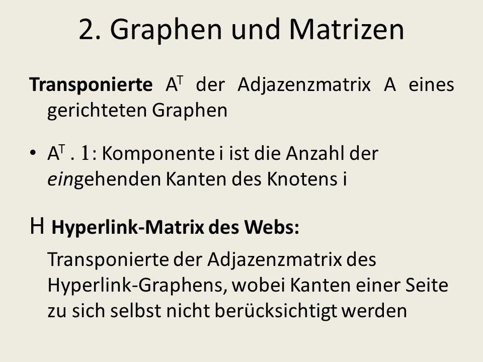 2. Graphen und Matrizen Transponierte A T der Adjazenzmatrix A eines gerichteten Graphen A T. : Komponente i ist die Anzahl der eingehenden Kanten des
