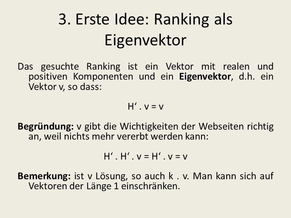 3. Erste Idee: Ranking als Eigenvektor Das gesuchte Ranking ist ein Vektor mit realen und positiven Komponenten und ein Eigenvektor, d.h. ein Vektor v