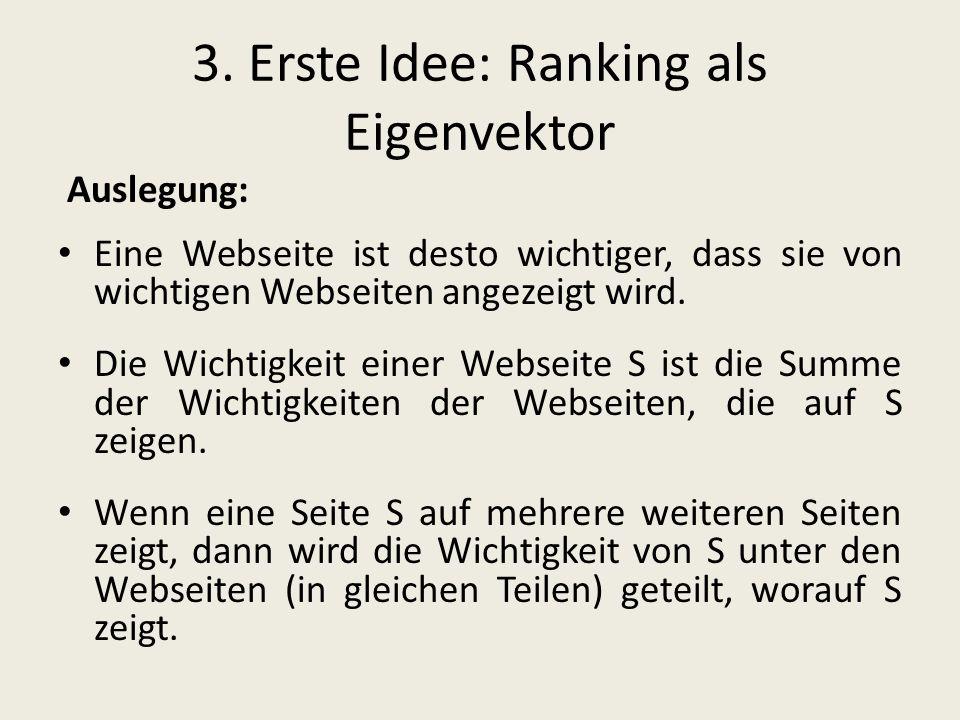 3. Erste Idee: Ranking als Eigenvektor Auslegung: Eine Webseite ist desto wichtiger, dass sie von wichtigen Webseiten angezeigt wird. Die Wichtigkeit