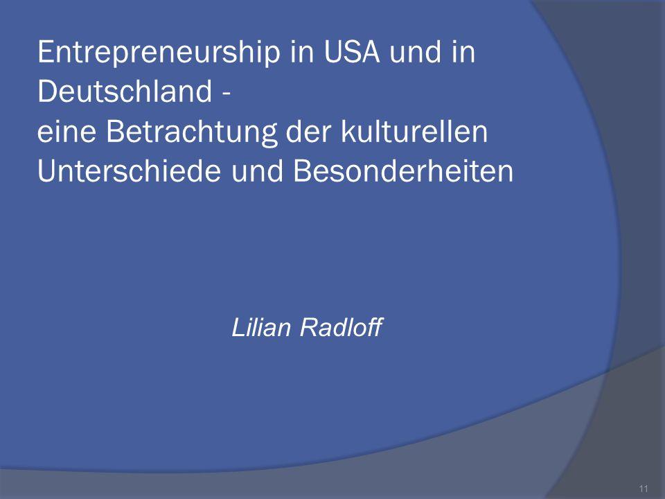 Entrepreneurship in USA und in Deutschland - eine Betrachtung der kulturellen Unterschiede und Besonderheiten Lilian Radloff 11