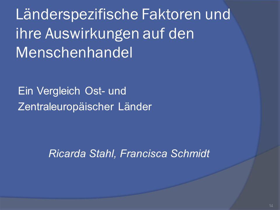 Länderspezifische Faktoren und ihre Auswirkungen auf den Menschenhandel Ein Vergleich Ost- und Zentraleuropäischer Länder Ricarda Stahl, Francisca Sch