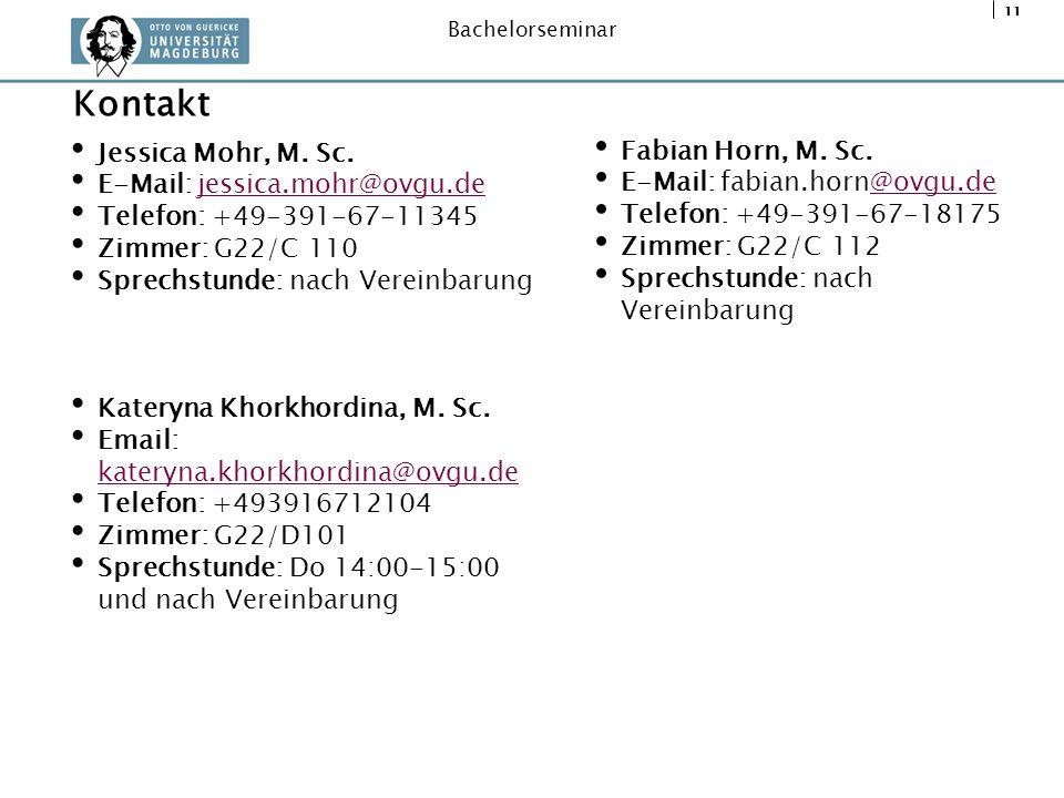 11 Bachelorseminar Jessica Mohr, M. Sc. E-Mail: jessica.mohr@ovgu.dejessica.mohr@ovgu.de Telefon: +49-391-67-11345 Zimmer: G22/C 110 Sprechstunde: nac