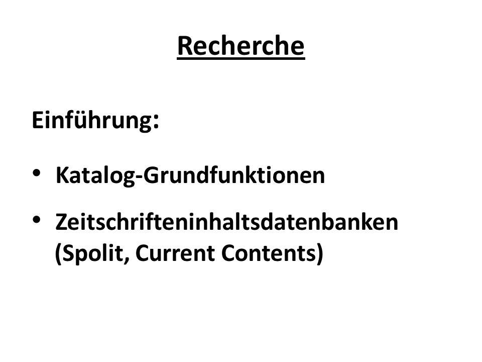 Recherche Einführung : Katalog-Grundfunktionen Zeitschrifteninhaltsdatenbanken (Spolit, Current Contents)