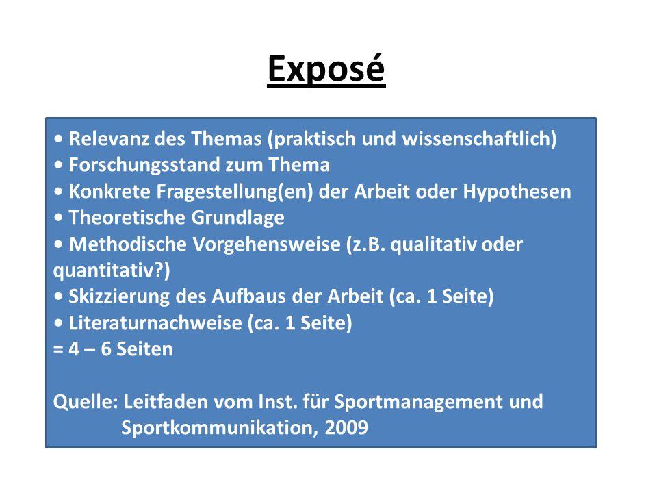 Exposé Relevanz des Themas (praktisch und wissenschaftlich) Forschungsstand zum Thema Konkrete Fragestellung(en) der Arbeit oder Hypothesen Theoretisc