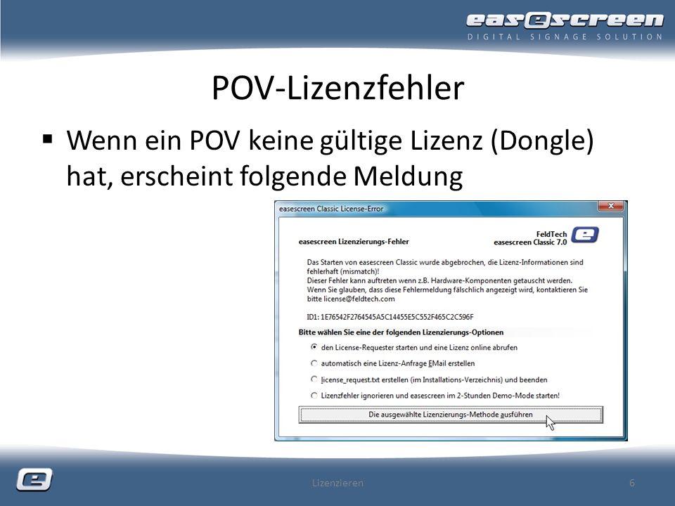 License-Requester Wird automatisch zusammen mit POV-Client installiert Getrennte Installation möglich CD:\setup_license_requester.exe Wird automatisch gestartet, wenn in der Lizenz- Fehlermeldung des POV-Clients Option 1: den License-Requester starten und Online eine Lizenz abrufen gewählt wird Kann jederzeit manuell gestartet werden, auch um Lizenzen für andere POVs abzurufen Lizenzieren7