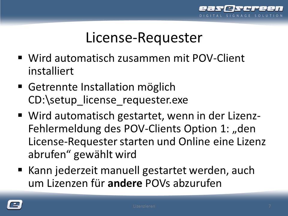 License-Requester System-Informationen werden automatisch übernommen, wenn der License-Requester vom POV-Client aus gestartet wurde Produkt-Key muss korrekt eingetragen werden Kommentare helfen uns, die Lizenzen den Endkunden zuzuordnen äußerst wichtig im Supportfall Lizenzieren8