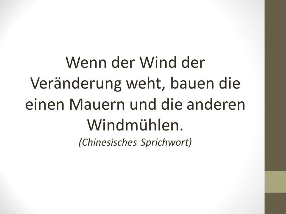 Wenn der Wind der Veränderung weht, bauen die einen Mauern und die anderen Windmühlen. (Chinesisches Sprichwort)