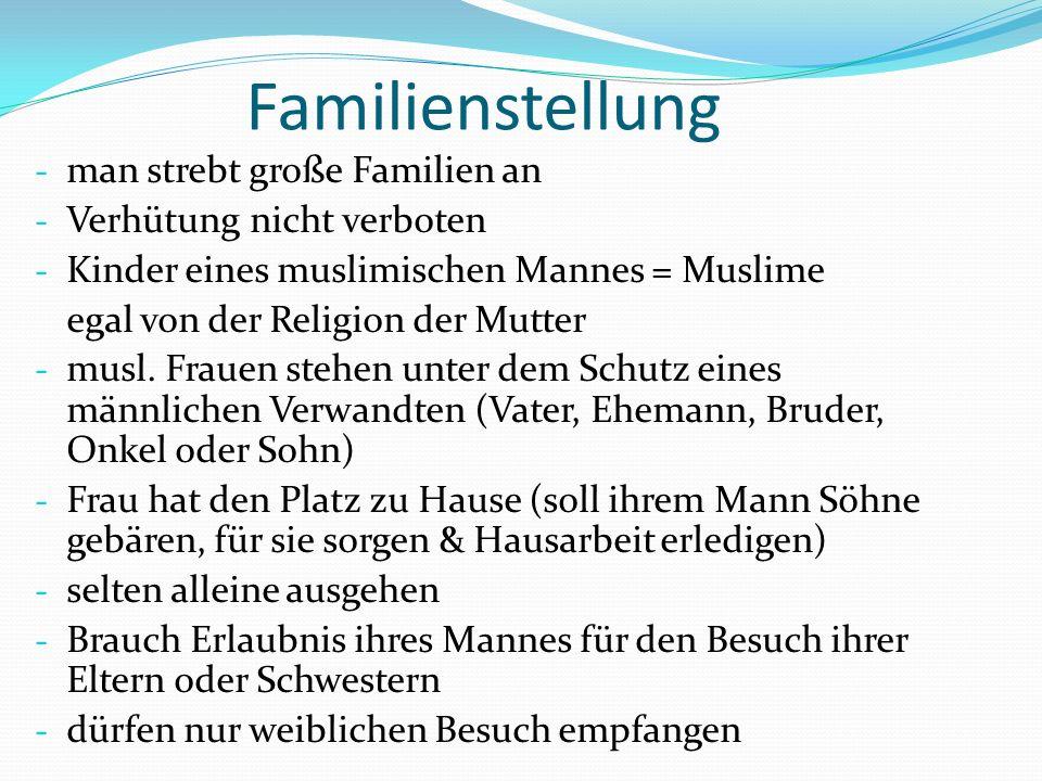 - man strebt große Familien an - Verhütung nicht verboten - Kinder eines muslimischen Mannes = Muslime egal von der Religion der Mutter - musl. Frauen