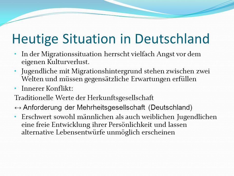 Heutige Situation in Deutschland In der Migrationssituation herrscht vielfach Angst vor dem eigenen Kulturverlust. Jugendliche mit Migrationshintergru