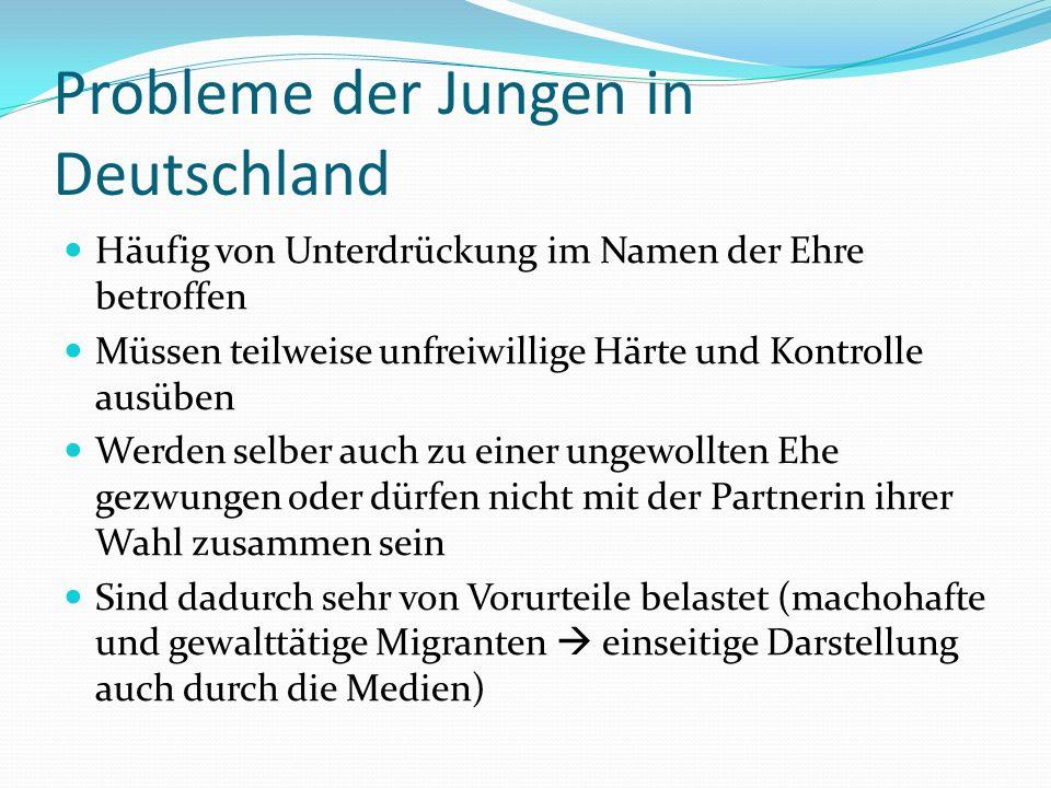 Probleme der Jungen in Deutschland Häufig von Unterdrückung im Namen der Ehre betroffen Müssen teilweise unfreiwillige Härte und Kontrolle ausüben Wer