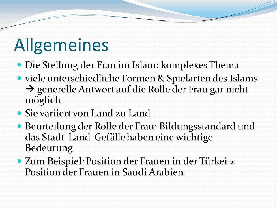 Allgemeines Die Stellung der Frau im Islam: komplexes Thema viele unterschiedliche Formen & Spielarten des Islams generelle Antwort auf die Rolle der