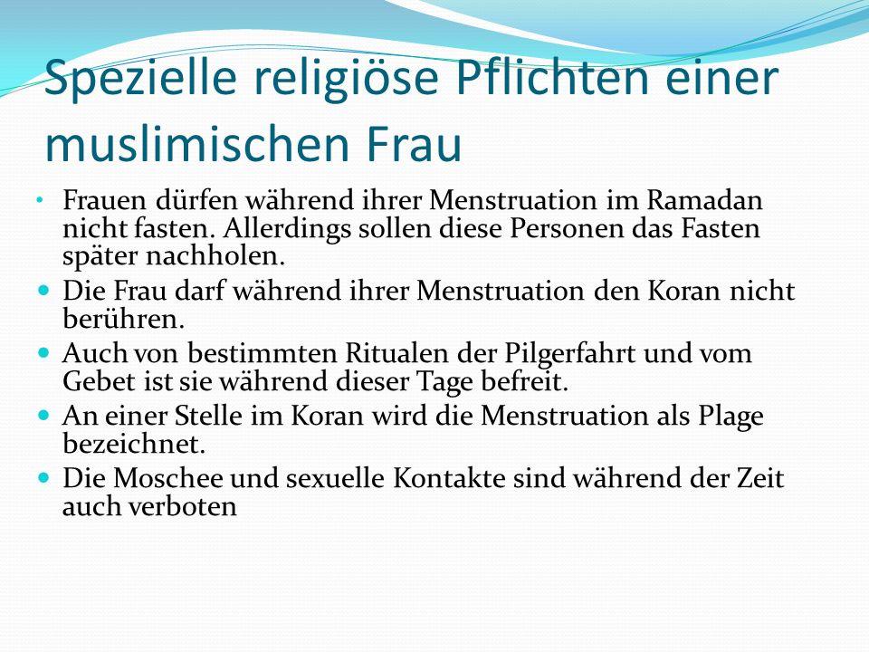 Spezielle religiöse Pflichten einer muslimischen Frau Frauen dürfen während ihrer Menstruation im Ramadan nicht fasten. Allerdings sollen diese Person