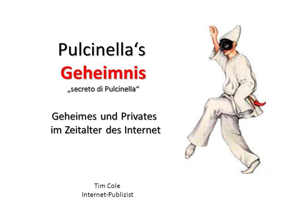 Geheimes und Privates im Zeitalter des Internet PulcinellasGeheimnis secreto di Pulcinella Tim Cole Internet-Publizist