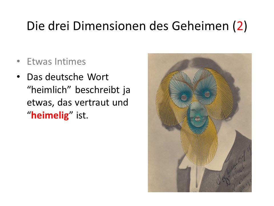 Die drei Dimensionen des Geheimen (2) Etwas Intimes Das deutsche Wort heimlich beschreibt ja etwas, das vertraut undheimelig ist.