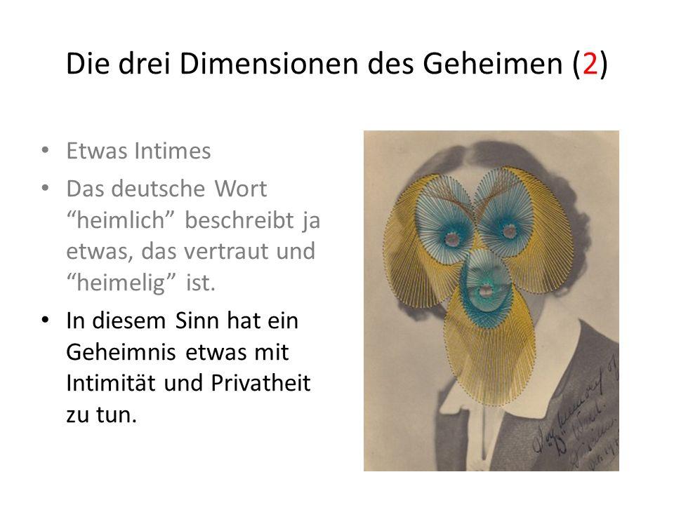Die drei Dimensionen des Geheimen (2) Etwas Intimes Das deutsche Wort heimlich beschreibt ja etwas, das vertraut und heimelig ist.