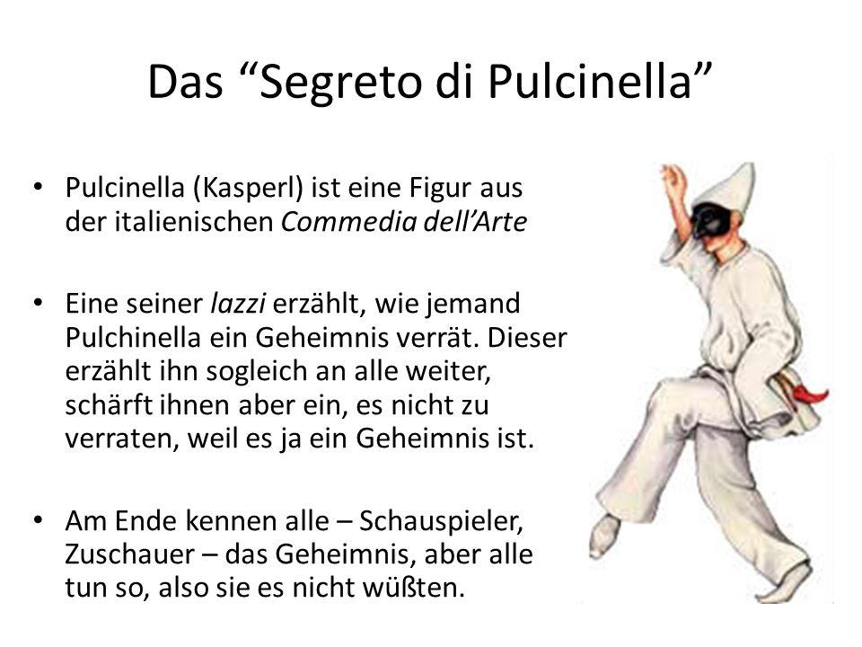 Das Segreto di Pulcinella Pulcinella (Kasperl) ist eine Figur aus der italienischen Commedia dellArte Eine seiner lazzi erzählt, wie jemand Pulchinella ein Geheimnis verrät.