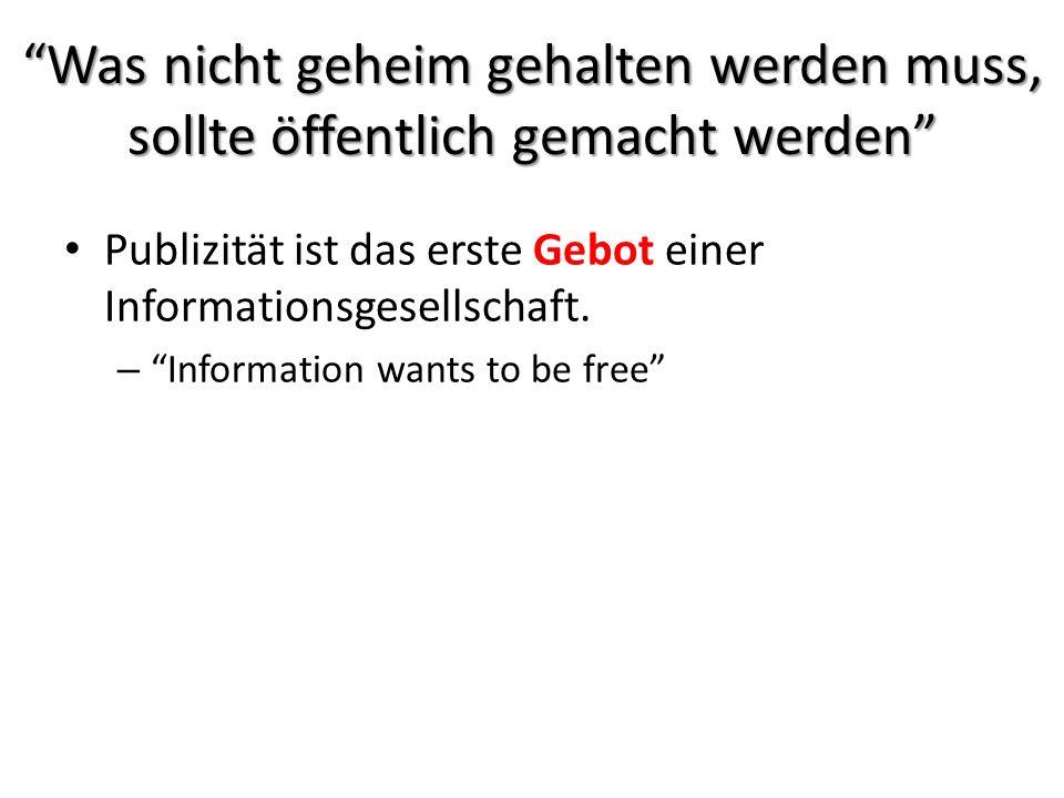Was nicht geheim gehalten werden muss, sollte öffentlich gemacht werden Publizität ist das erste Gebot einer Informationsgesellschaft.