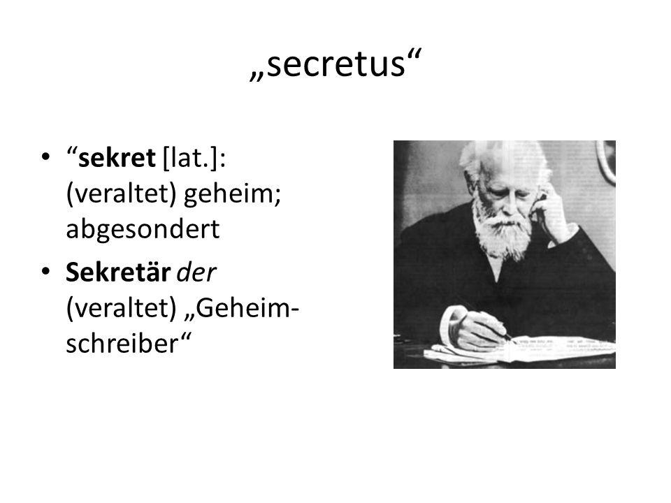 secretus sekret [lat.]: (veraltet) geheim; abgesondert Sekretär der (veraltet) Geheim- schreiber