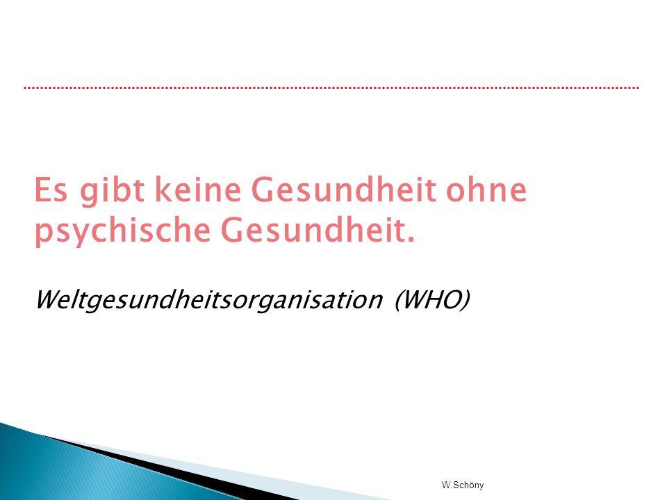 Es gibt keine Gesundheit ohne psychische Gesundheit. Weltgesundheitsorganisation (WHO)
