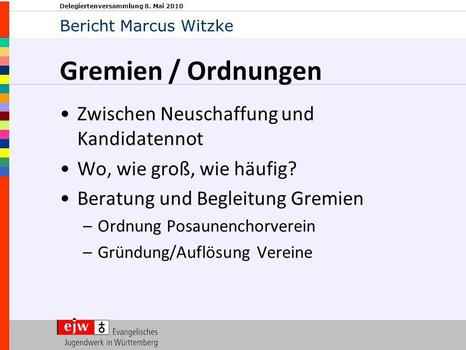 Delegiertenversammlung 8. Mai 2010 Gremien / Ordnungen Zwischen Neuschaffung und Kandidatennot Wo, wie groß, wie häufig? Beratung und Begleitung Gremi