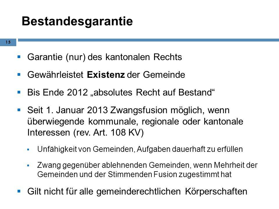 Bestandesgarantie Garantie (nur) des kantonalen Rechts Gewährleistet Existenz der Gemeinde Bis Ende 2012 absolutes Recht auf Bestand Seit 1. Januar 20