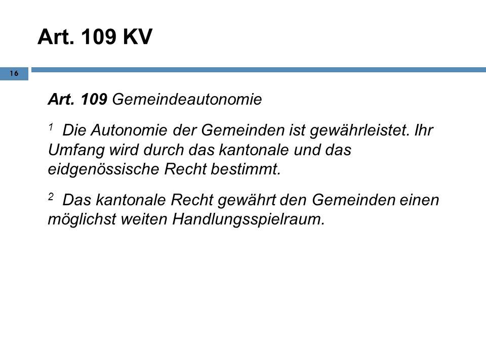 Art. 109 KV Art. 109 Gemeindeautonomie 1 Die Autonomie der Gemeinden ist gewährleistet. Ihr Umfang wird durch das kantonale und das eidgenössische Rec