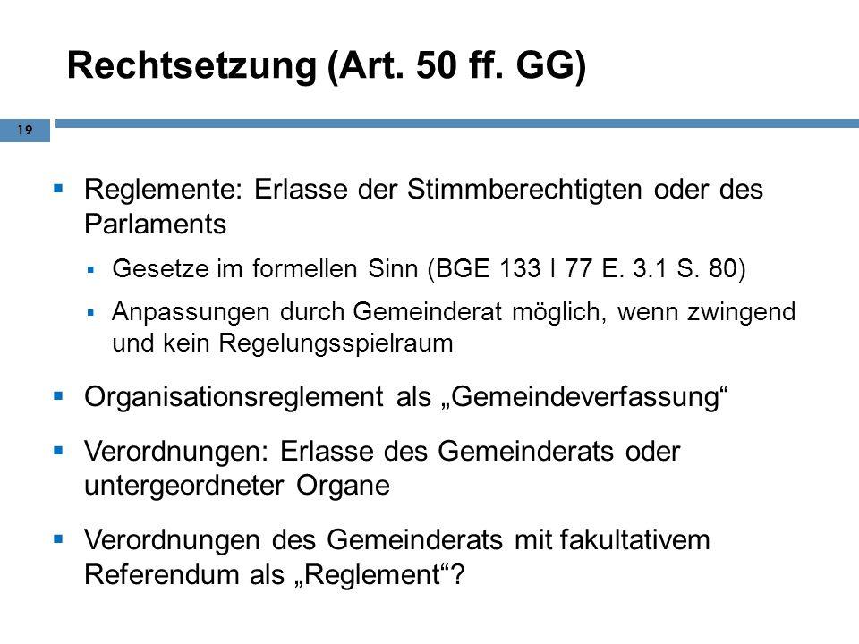 Rechtsetzung (Art. 50 ff. GG) Reglemente: Erlasse der Stimmberechtigten oder des Parlaments Gesetze im formellen Sinn (BGE 133 I 77 E. 3.1 S. 80) Anpa
