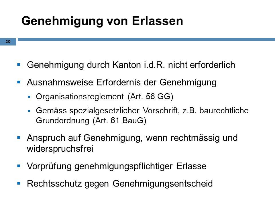 Genehmigung von Erlassen Genehmigung durch Kanton i.d.R. nicht erforderlich Ausnahmsweise Erfordernis der Genehmigung Organisationsreglement (Art. 56