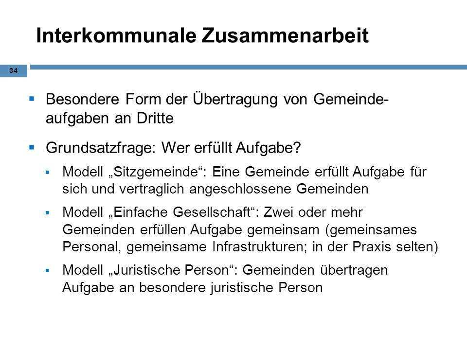 Interkommunale Zusammenarbeit Besondere Form der Übertragung von Gemeinde- aufgaben an Dritte Grundsatzfrage: Wer erfüllt Aufgabe? Modell Sitzgemeinde