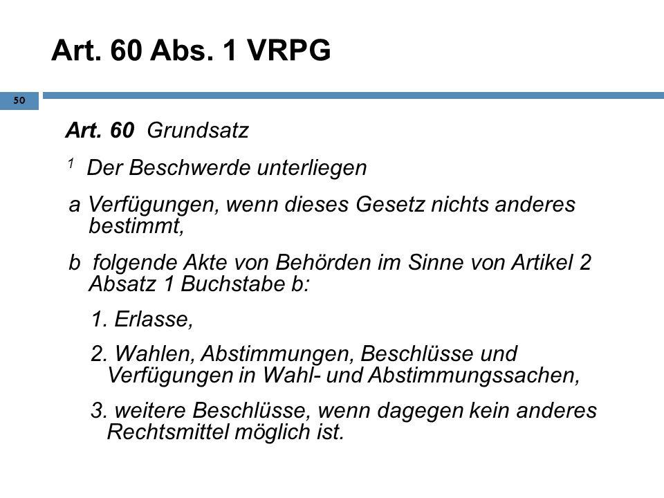Art. 60 Abs. 1 VRPG Art. 60 Grundsatz 1 Der Beschwerde unterliegen a Verfügungen, wenn dieses Gesetz nichts anderes bestimmt, b folgende Akte von Behö