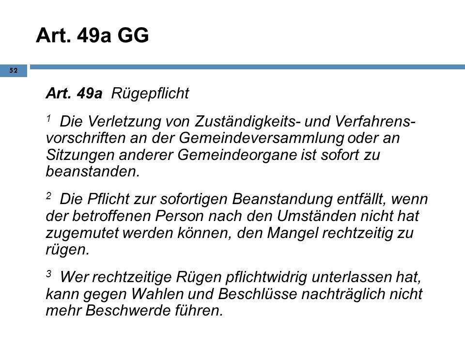 Art. 49a GG Art. 49a Rügepflicht 1 Die Verletzung von Zuständigkeits- und Verfahrens- vorschriften an der Gemeindeversammlung oder an Sitzungen andere