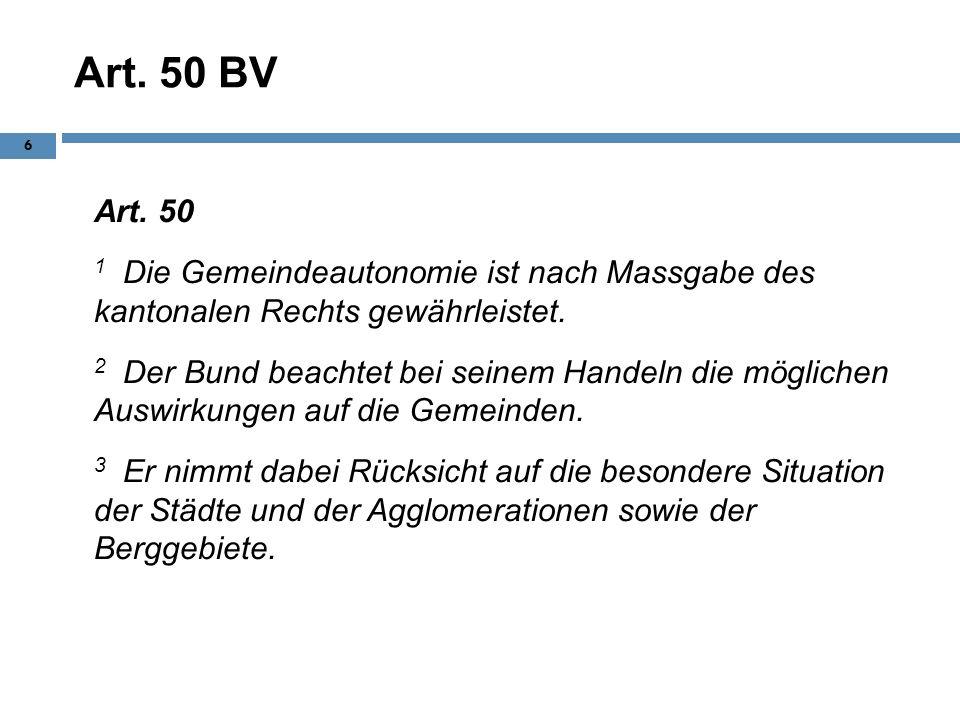 Art. 50 BV Art. 50 1 Die Gemeindeautonomie ist nach Massgabe des kantonalen Rechts gewährleistet. 2 Der Bund beachtet bei seinem Handeln die möglichen