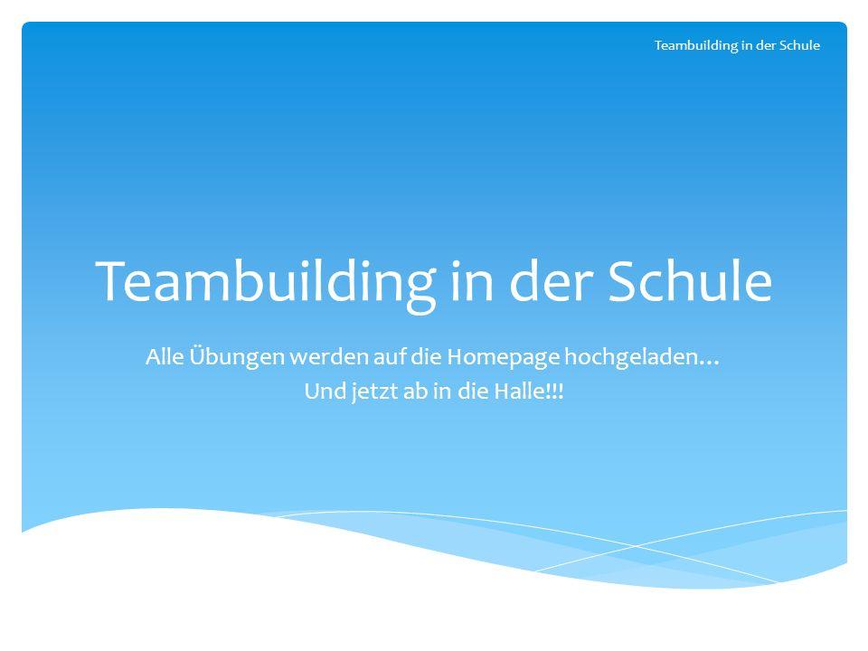 Alle Übungen werden auf die Homepage hochgeladen… Und jetzt ab in die Halle!!! Teambuilding in der Schule