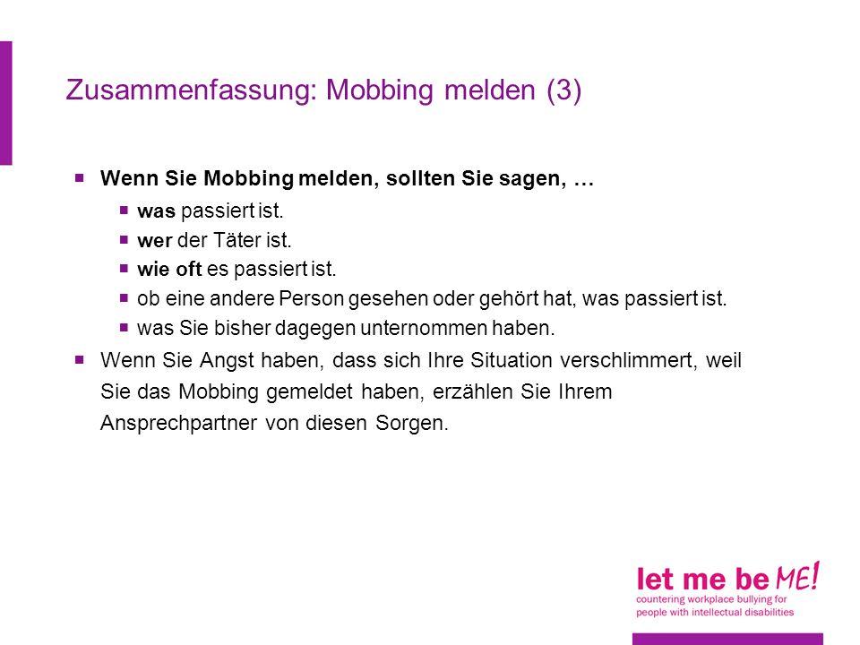 Zusammenfassung: Mobbing melden (3) Wenn Sie Mobbing melden, sollten Sie sagen, … was passiert ist.