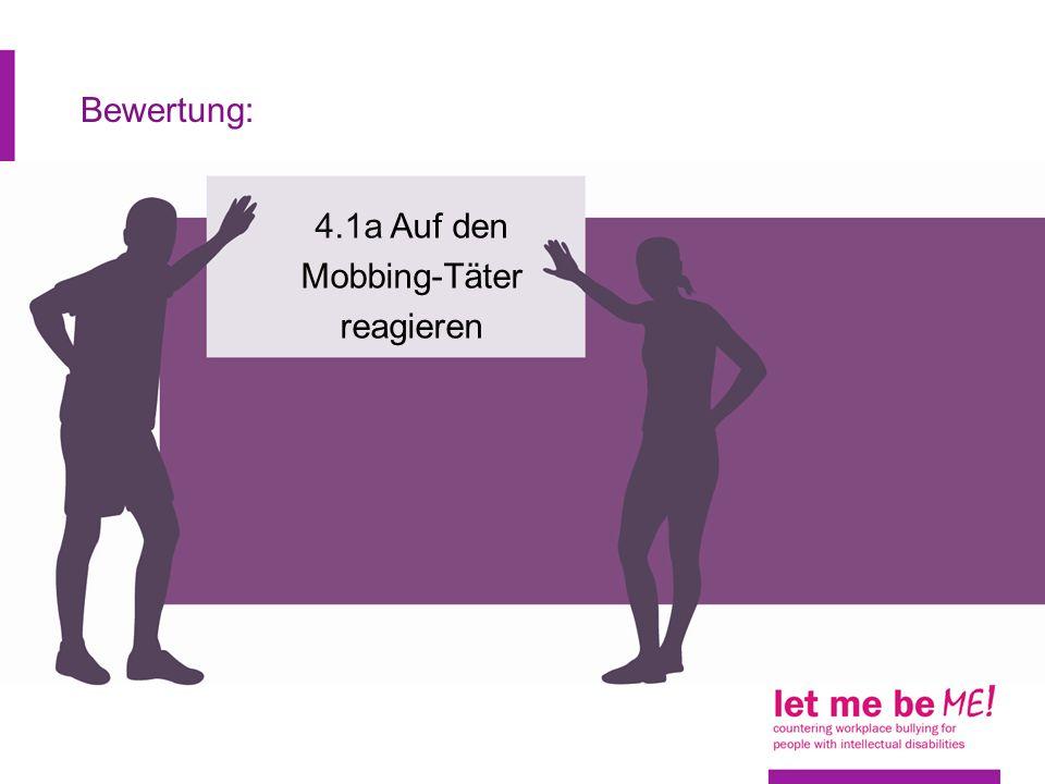 Bewertung: 4.1a Auf den Mobbing-Täter reagieren