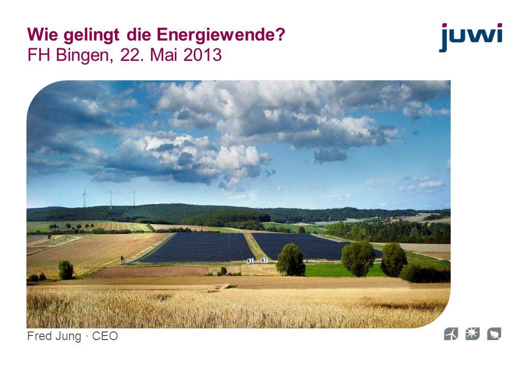 1 Wie gelingt die Energiewende? FH Bingen, 22. Mai 2013 Fred Jung CEO