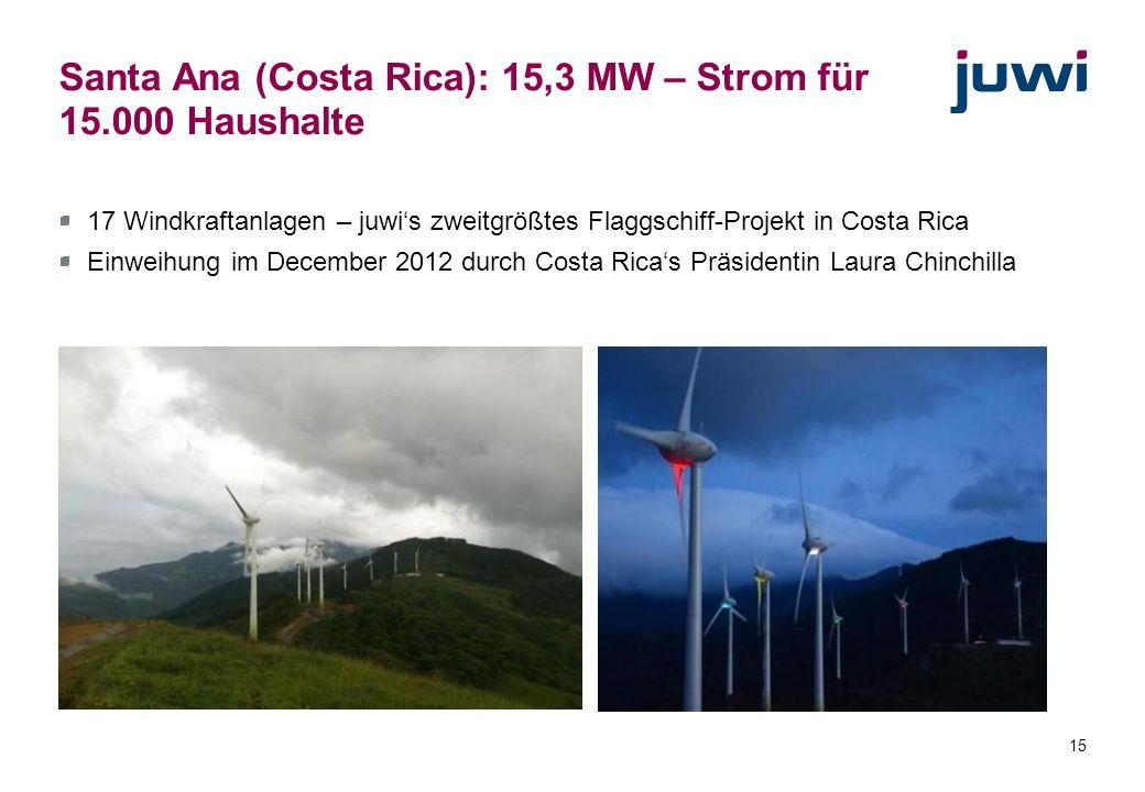 15 17 Windkraftanlagen – juwis zweitgrößtes Flaggschiff-Projekt in Costa Rica Einweihung im December 2012 durch Costa Ricas Präsidentin Laura Chinchil