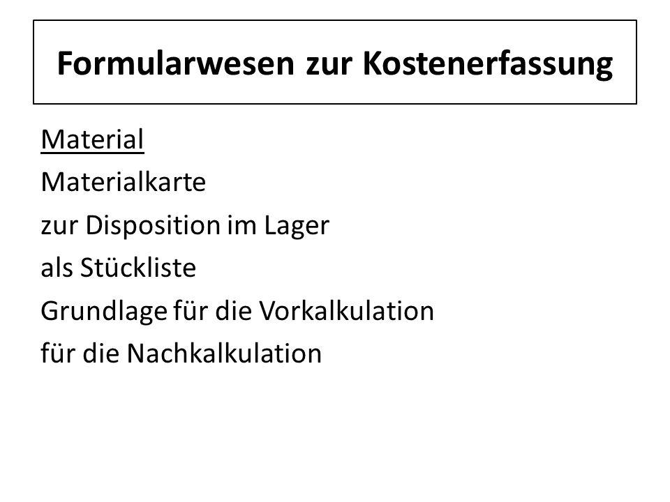 Formularwesen zur Kostenerfassung Material Materialkarte zur Disposition im Lager als Stückliste Grundlage für die Vorkalkulation für die Nachkalkulat