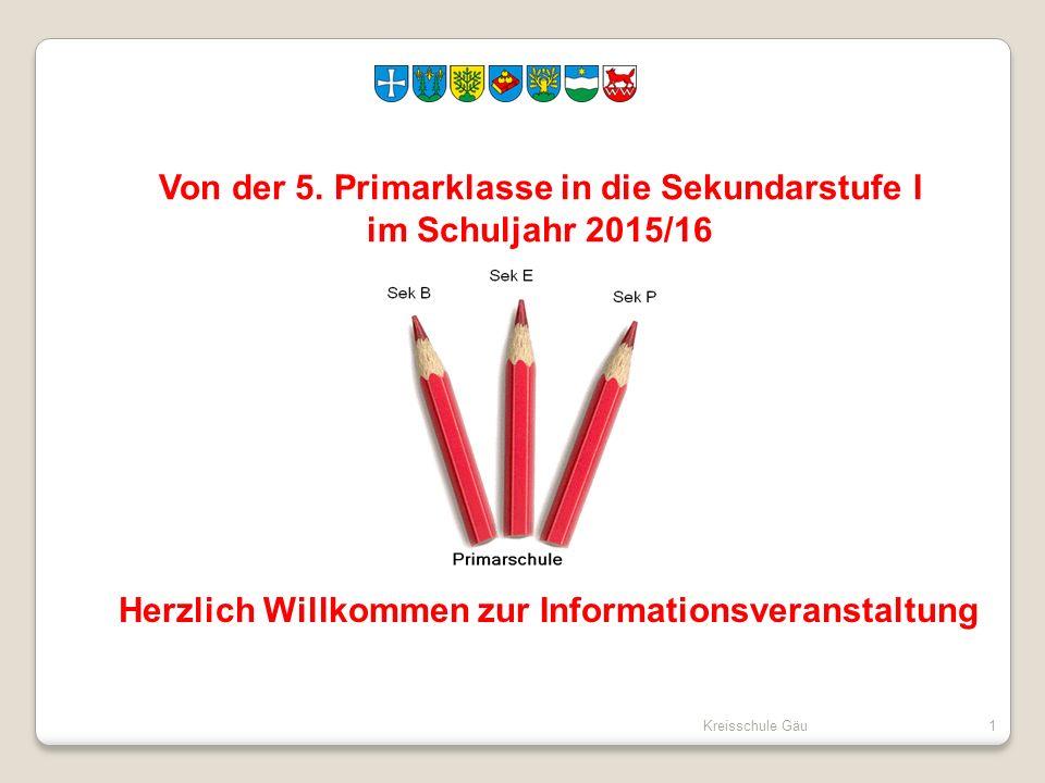 Kreisschule Gäu1 Von der 5. Primarklasse in die Sekundarstufe I im Schuljahr 2015/16 Herzlich Willkommen zur Informationsveranstaltung