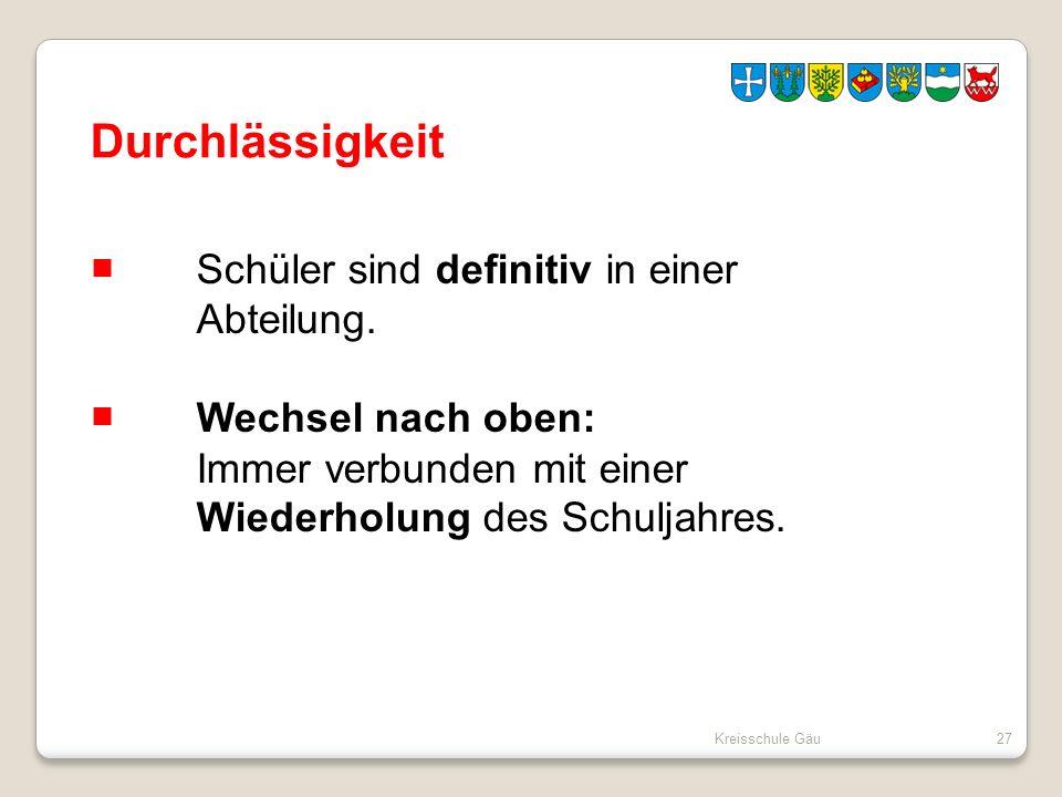 Kreisschule Gäu27 Durchlässigkeit Schüler sind definitiv in einer Abteilung. Wechsel nach oben: Immer verbunden mit einer Wiederholung des Schuljahres